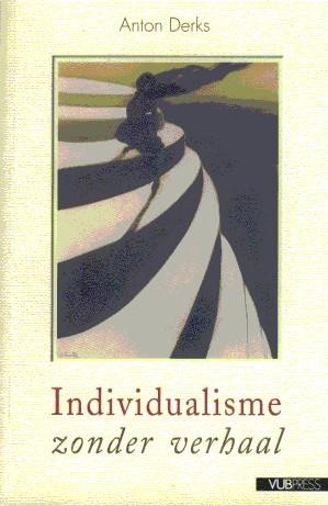 Individualisme zonder verhaal. Een onderzoek naar de verspreiding en de betekenis van individualisme vertogen in Vlaanderen