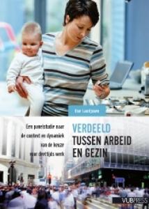 Verdeeld tussen arbeid en gezin.  Een panelstudie naar de context en dynamiek van de keuze voor deeltijds werk